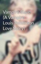 Vampire Slave (A Vampire Louis Tomlinson Love Story) by hdibert03