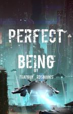 PERFECT BEING by thatguy_rdsbooks