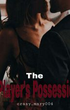 The Player's Possession by crazy_mary004