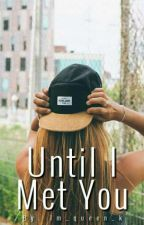 UNTIL  I  MET  YOU by im_queen_k