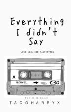 Everything I didn't Say // L.H by Tacoharryx