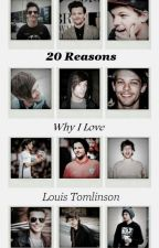 20 Reasons Why I Love Louis Tomlinson  by BexLovesTommo