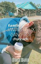 Jamais deux sans toi (Fanfic ChanBaek) by Hansol1004error