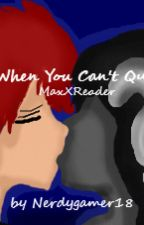 When You Can't Quit (Max X Reader) | Complete/Cancelled for New Book by nerdygamer18