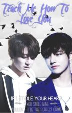 Teach Me How To Love You [VKook] by freakybangtan