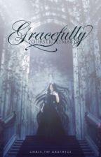 Gracefully (On Hold) by YoursTrulyMaryZ
