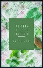 Pretty Little Bitter by cafe_latte16