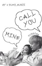 Call you mine [ SUNGJAE JOY - JAEJOY BBYU ] [ SHORTFIC ] by suho-eunji