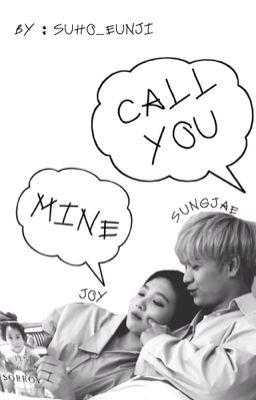 Call you mine [ SUNGJAE JOY - JAEJOY BBYU ] [ SHORTFIC ]