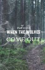 When The Wolves Come Out by badfiction