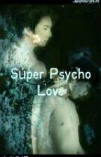 Súper Psycho Love [[MinJun]] *Terminada* by JunshinPark39
