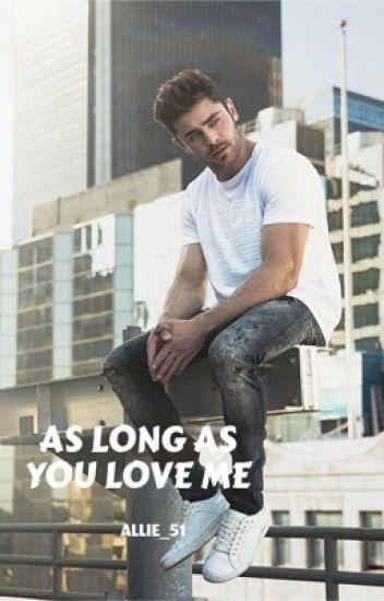 As long as you love me. - Zac Efron #Wattys2017