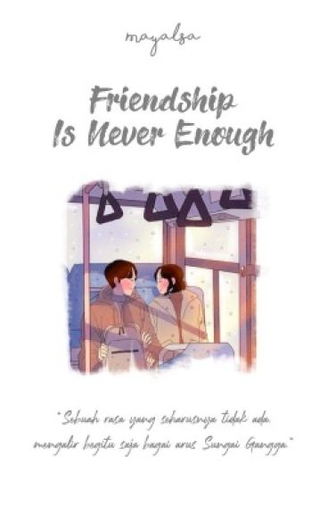 Friendship Is Never Enough [Editing]