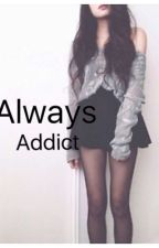 Always Addict by CynthiaJgl