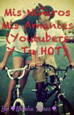 Mis Niñeros Mis Amantes (Youtubers Y Tu HOT) by Natalia__Z4