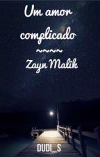 Um amor complicado //Z.M by Dudi_s