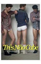 Três Não Cabe by ficshots