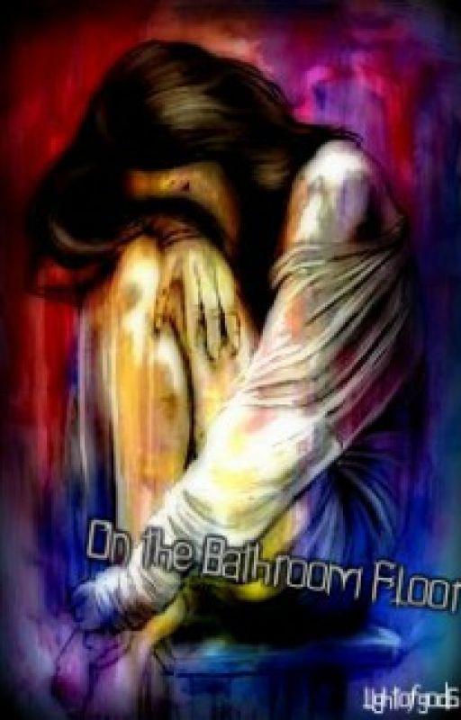 On the Bathroom Floor by lightofgod6