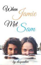When Jamie Met Sam by eloquentive