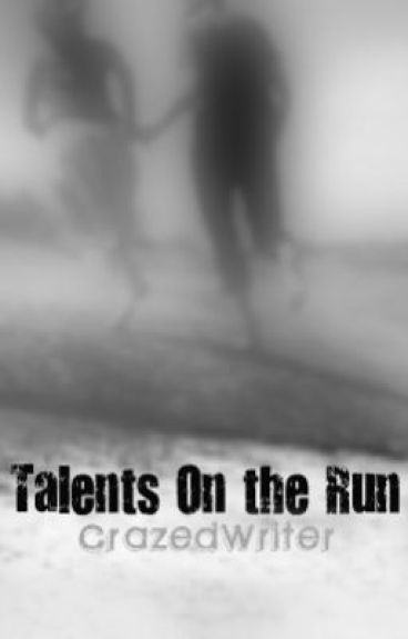 Talents On the Run by CrazedWriter