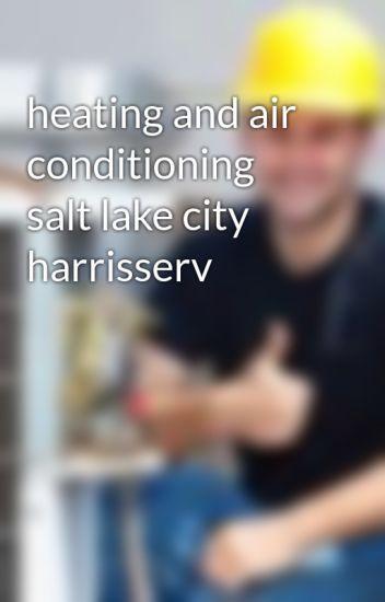 Heating And Air Conditioning Salt Lake City Harrisserv Harrisaireserv Wattpad