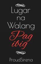 Lugar na Walang Pag-ibig by ProudSirena