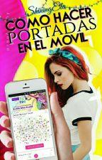 Como Hacer Portadas En El Movil by ShiningEla