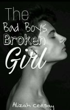 The Bad Boy's Broken Girl (Complete and Edited ) by alizahgirl234