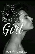 The Bad Boy's Broken  Girl  by alizahgirl234