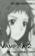 Vampira 2 - A História Continua by heyidiotaeu