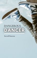Dangerous Dancer [✅] by SecretPrincessa