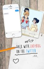 Talk with Ladybug on the Twitter |Miraculous| ✔ by _Acia_