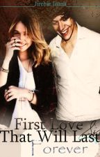 ღFirst Love That Will Last Forever(A Harry Styles Fan-Fiction)ღ by JirebieIoana