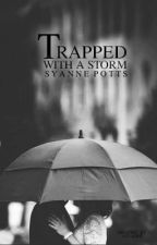 Trapped with a Storm {Coming Soon} by SyannePotts