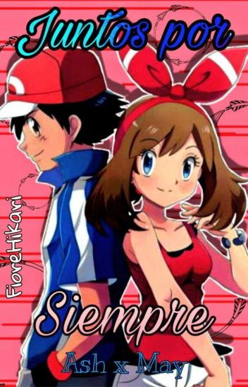 Juntos por Siempre - Ash y May «Editando»