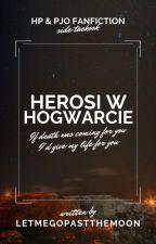 Herosi w Hogwarcie   tom 1. by LetMeGoPastTheMoon