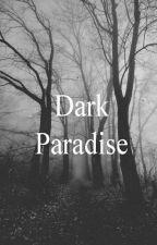 DARK PARADISE by compulsive_queen