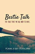 Bestie talk by KamleshRanjan