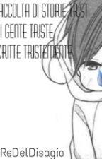 Raccolta Di Storie Triste Di Gente Triste Scritte Tristemente by RedelDisagio