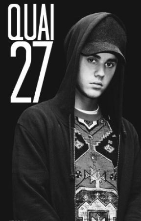 Quai 27 (w/ Justin Bieber) By @cambriolageswriter  Translated In English by mathilde8787