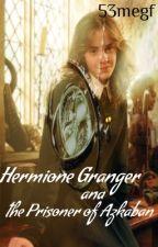 Hermione Granger and the Prisoner of Azkaban by 53megf