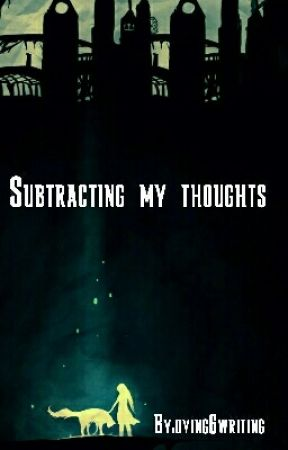 Subtracting my thoughts by dying6writing