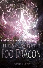 The Girl with the Foo Dragon by SciFiCafe