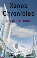 The Xenos Chronicles: City of the Future  by sophiamariah