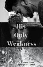 His Only Weakness by beyonshee