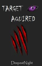 Target Aquired (Currently Editing) by DeepestNight