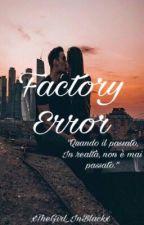 Factory Error  by xTheGirl_InBlackx