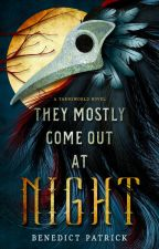 They Mostly Come Out At Night by BenedictPatrick