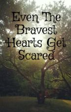 Even The Bravest Hearts Get Scared by Aoife2312