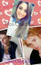 Una Chica...Dos Chicos...Una Decisión  by CrazyGirl1807